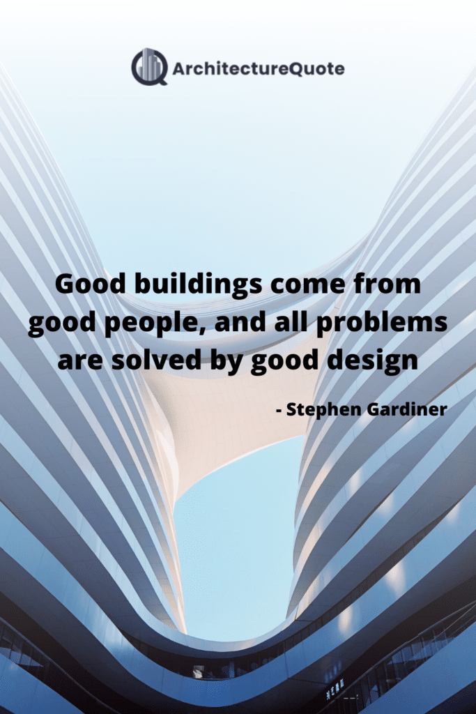 """""""Good building come from good people, and all problems are solved by good design."""" - Stephen Gardiner"""