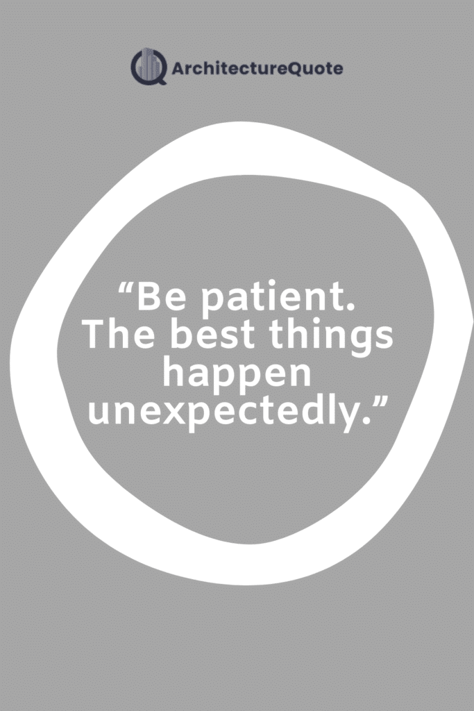 """""""Be patient. The best things happen unexpectedly."""""""