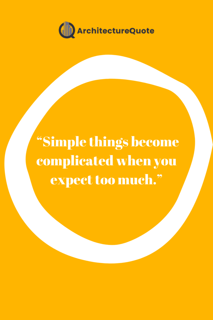 """""""Simple things become complicated when you expect too much."""" - Wilson Kanadi"""