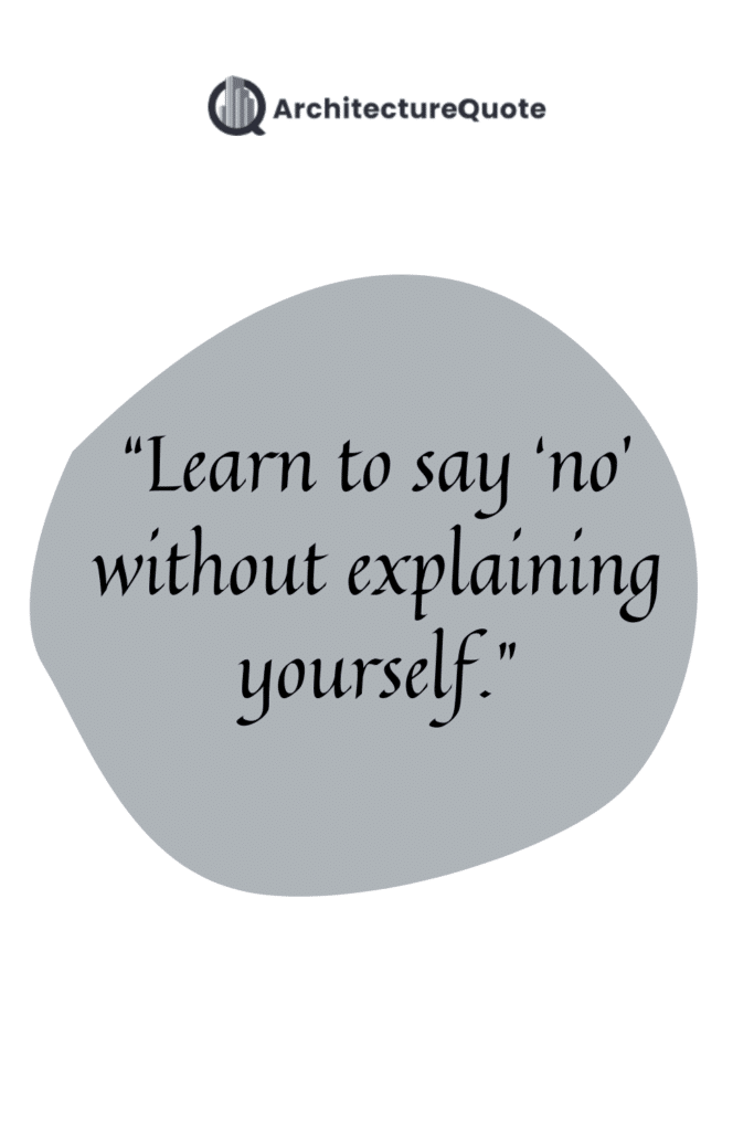 """""""Learn to say no without explaining yourself."""""""