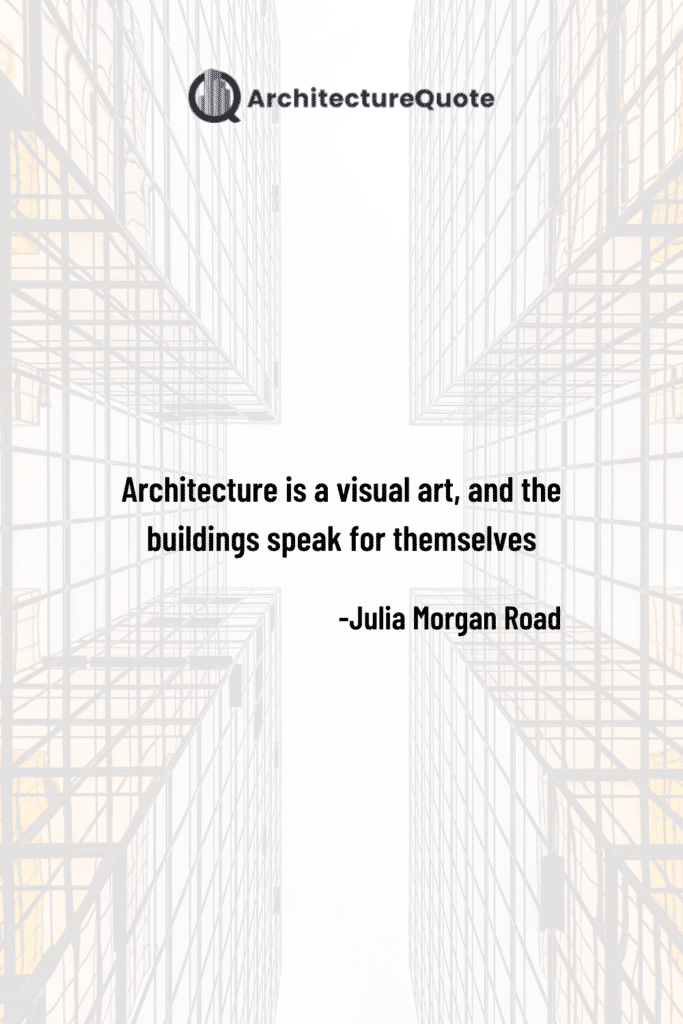 """""""Architecture is a visual art, and the buildings speak for themselves."""" - Julia Morgan Road"""