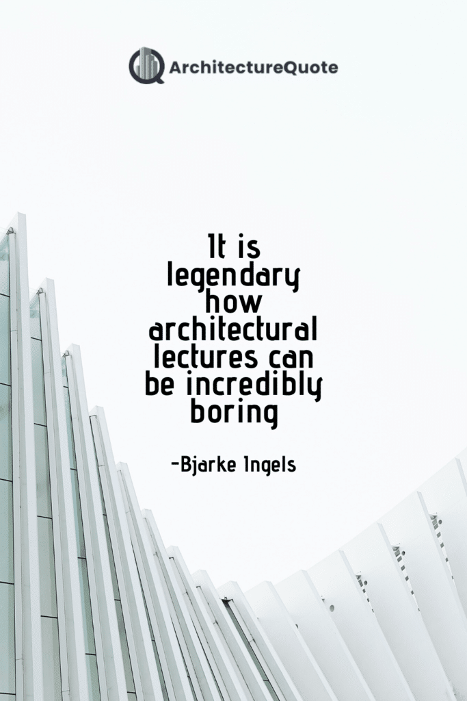 """""""It is legendary how architectural lectures can be incredibly boring."""""""