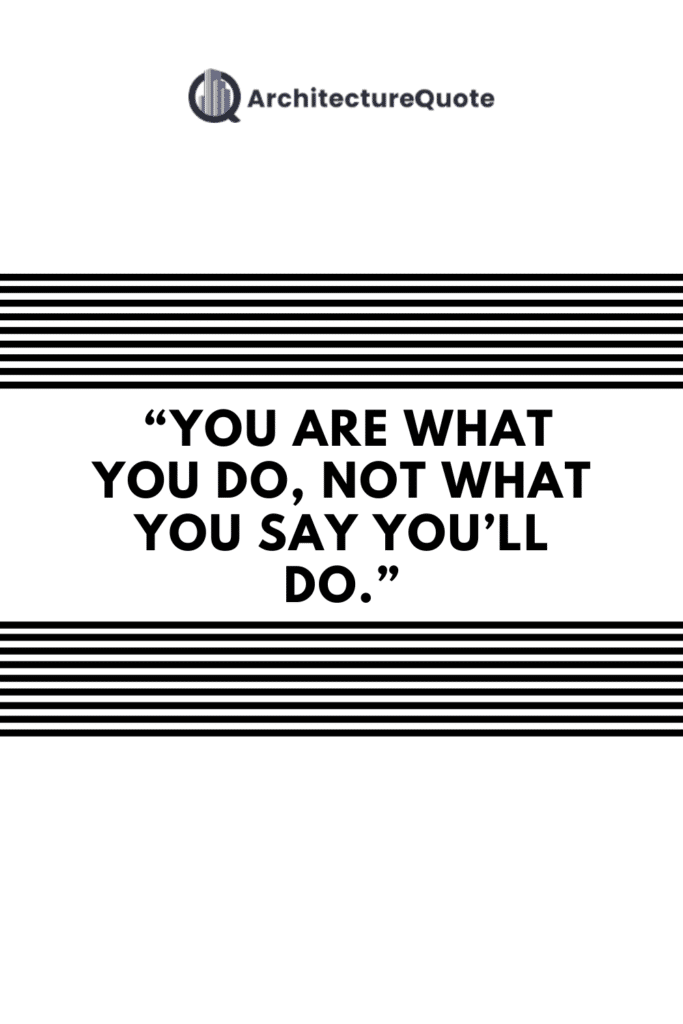 """""""You are what you do, not what you say you'll do."""" - C. G. Jung"""