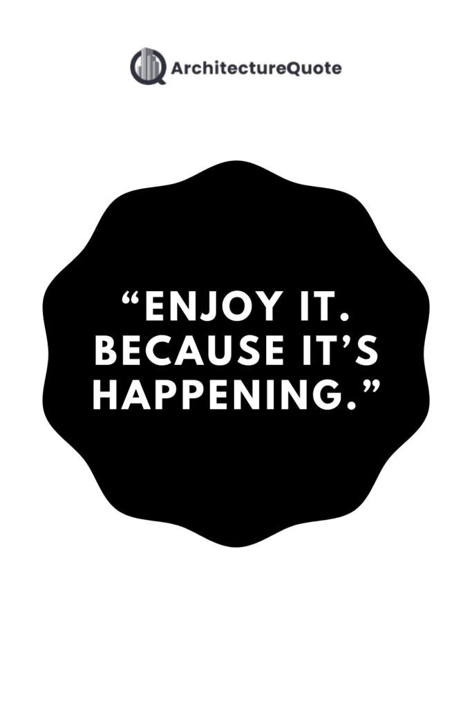 """Enjoy it. Because it's happening."" - Stephen Chbosky"