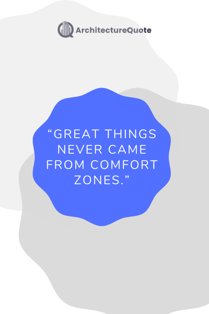 """""""Great things never come from comfort zones."""" - Roy T. Bennett"""