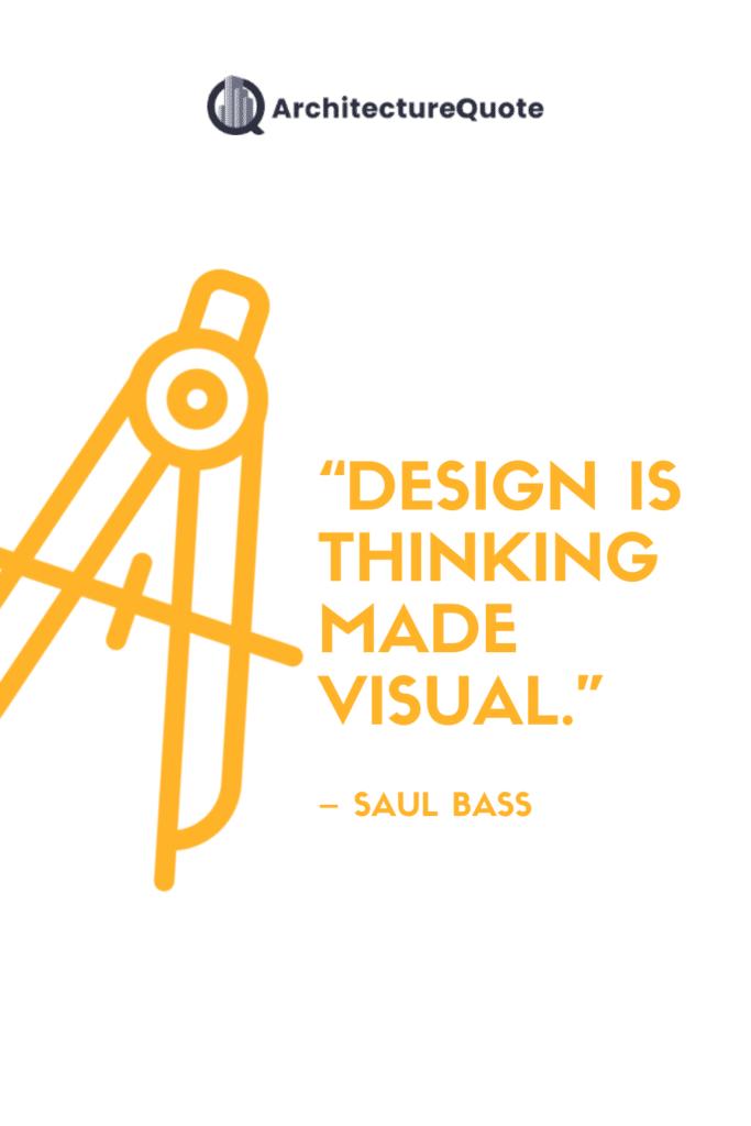 """Design is thinking made visual."" - Saul Bass"