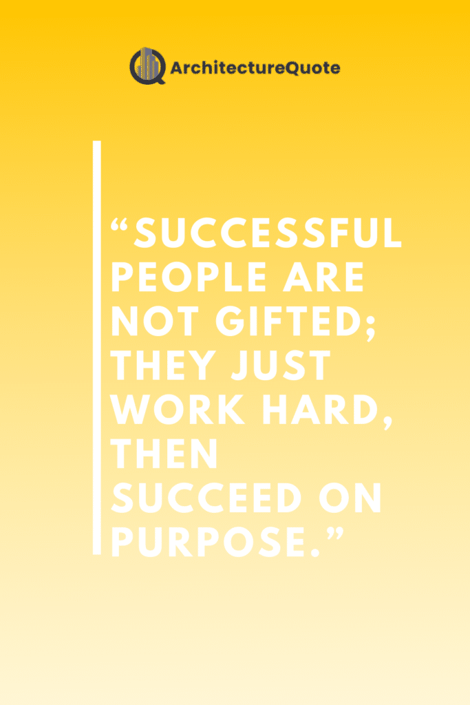 """""""Successful people are not gifted; they just work hard, then succeed on purpose."""" - G. K. Nielson"""