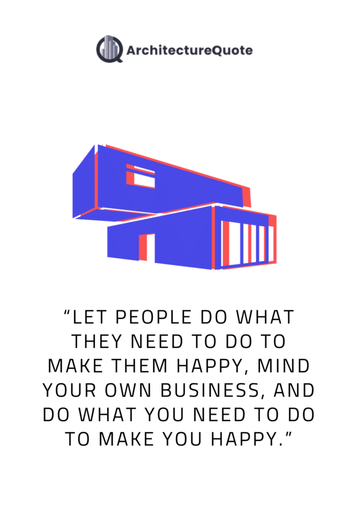 """""""Let people do what they need to do to make them happy, mind your own business, and do what you need to do to make you happy."""" - Leon Brown"""