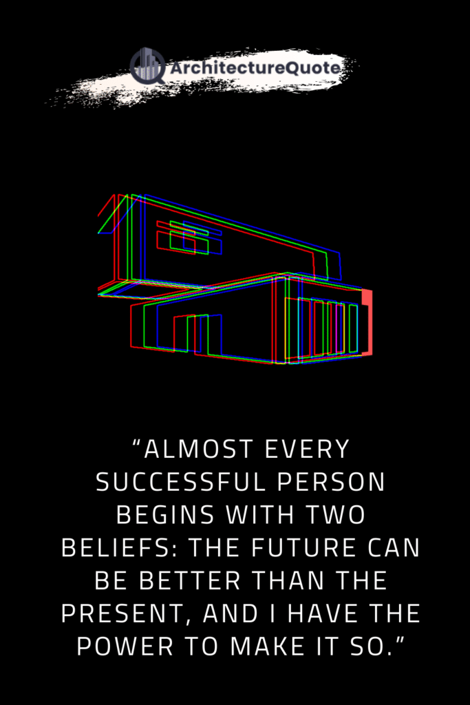 """""""Almost every successful person begins with two beliefs: the future can be better than the present, and I have the power to make it so."""" - David Brooks"""