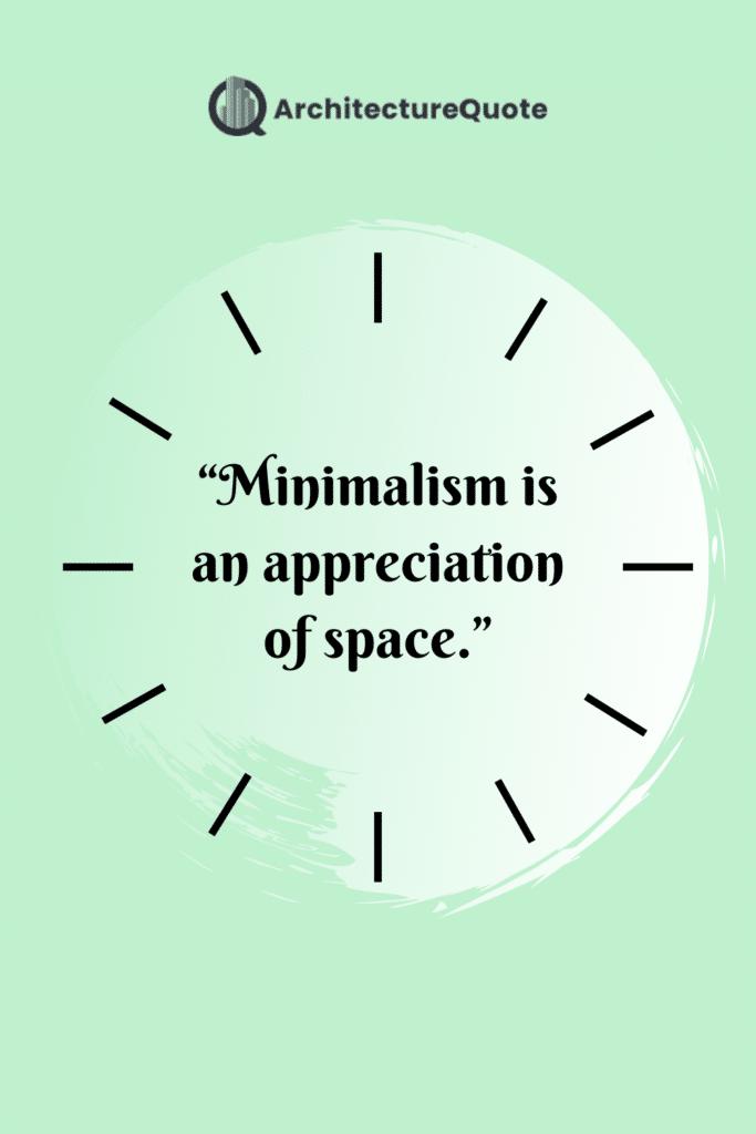 """Minimalism is an appreciation of space."" - Jack Kerouac"
